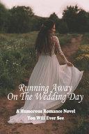 Running Away On The Wedding Day