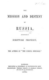"The Mission and Destiny of Russia, as Delineated in Scripture Prophecy. By the Author of ""The Coming Struggle"" [D. Pae]."