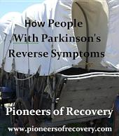 Pioneers of Recovery: How People with Parkinson's Reverse Symptoms