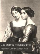 The Story of Two Noble Lives: Being Memorials of Charlotte, Countess Canning, and Louisa, Marchioness of Waterford, Volume 1