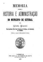 Memoria sobre a historia e administração do municipio de Setubal