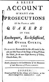 An Examination of a Book, Lately Printed by the Quakers: And by Them Distributed to the Members of Both Houses of Parliament, Entitled, A Brief Account of Many of the Prosecutions of the People Called Quakers, in the Exchequer, Ecclesiastical, and Other Courts; for Demands Recoverable by the Acts Made in the 7th and 8th Years of the Reign of King William III, for the More Easy Recovery of Tythes, Church-rates, &c. : In Defence of the Clergy of the Diocese of York