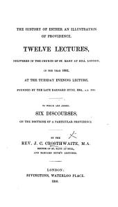 The History of Esther an Illustration of Providence. Twelve Lectures, Delivered in the Church of St. Mary at Hill, London, in the Year 1852 ... To which are Added, Six Discourses on the Doctrine of a Particular Providence