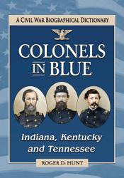 Colonels in Blue   Indiana  Kentucky and Tennessee PDF
