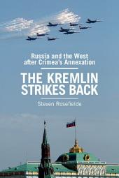 The Kremlin Strikes Back: Russia and the West After Crimea's Annexation