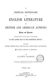 A critical dictionary of English literature, and British and American authors living and deceased: Volume 3