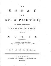 An essay on epic poetry: in five epistles to the Revd. Mr. Mason. With notes