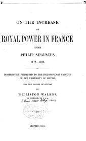 On the Increase of Royal Power in France Under Philip Augustus, 1179-1223 ...
