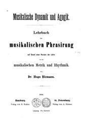 Musikalische Dynamik und Agogik: Lehrbuch der musikalischen Phrasirung auf Grund einer Revision der Lehre von der musikalischen Metrikund Rhythmik