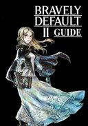 Bravely Default II Guide