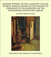 Ancient Pottery of the Mississippi Valley: Fourth Annual Report of the Bureau of Ethnology to the Secretary of the Smithsonian Institution, 1882-83