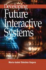 Developing Future Interactive Systems PDF
