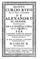 De la vida y acciones de Alexandro el Grande trad. de la lengua latina en la espanola por D. Matheo Jbanez de Segoria y Orellana Marques de Corpa