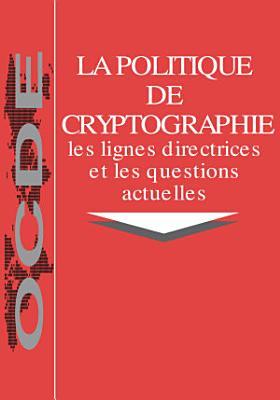 La politique de cryptographie   les lignes directrices et les questions actuelles Les lignes directrices r  gissant la politique de cryptographie de l OCDE et le rapport sur la politique de cryptographie   contexte et questions actuelles PDF
