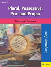 Plural, Possessive, Pro-, and Proper: Nouns and Pronouns