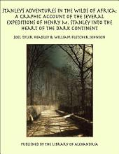 Stanley's Adventures in the Wilds of Africa: A Graphic Account of the Several Expeditions of Henry M. Stanley Into the Heart of the Dark Continent