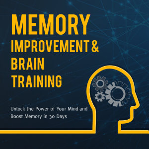 Memory Improvement   Brain Training  Unlock the Power of Your Mind and Boost Memory in 30 Days
