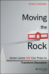 Moving the Rock: Seven Levers WE Can Press to Transform Education