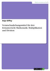Veranschaulichungsmittel für den Erstunterricht Mathematik. Multiplikation und Division