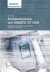 Automatisieren mit SIMATIC S7-1500: Projektieren, Programmieren und Testen mit STEP 7 Professional, Band 12