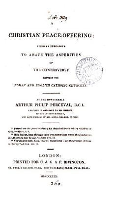 A Christian peace offering  an endeavour to abate the asperities of the controversy between the Roman and English Catholic Churches PDF