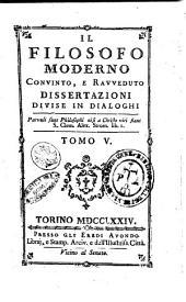 Il Filosofo moderno convinto, e ravveduto Dissertazioni divise in dialoghi: Volume 5