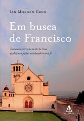 Em busca de Francisco: Como a história do santo de Assis ajudou um pastor a redescobrir sua fé