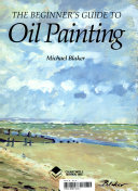 The Beginner's Guide to Oil Painting