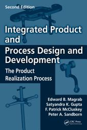 Integrated Product and Process Design and Development: The Product Realization Process, Second Edition, Edition 2