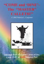 """""""COME AND 'DINE' ~ THE MASTER CALLETH!"""""""