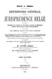 Répertoire général de la jurisprudence belge: contenant l'analyse de toutes les décisions rendues en Belgique depuis 1814 jusqu'à 1880 inclusivement en matière civile, commerciale, criminelle, de droit public et administratif ...