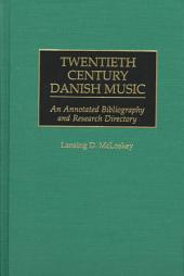 Twentieth Century Danish Music: An Annotated Bibliography and Research Directory