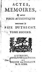 Actes, mémoires & autres pièces authentiques concernant la Paix d'Utrecht ...