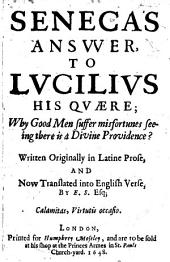 Seneca's Answer to Lucilius His Quære; why Good Men Suffer Misfortunes, Seeing There is a Divine Providence ... Translated Into English Verse by E. S(herburne), Esq