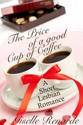 The Price of a Good Cup of Coffee: A Short Lesbian Romance