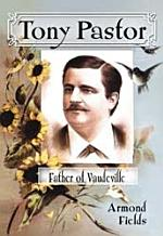 Tony Pastor, Father of Vaudeville