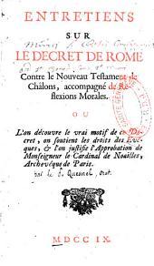Entretiens sur le décret de Rome, contre le Nouveau Testament de Châlons, accompagné de réflexions morales, où l'on découvre le vrai motif de ce décret, on soutient les droits des évêques et l'on justifie l'approbation de Mgr. le cardinal de Noailles