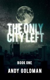 The Only City Left: Volume 1