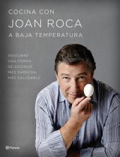 Cocina con Joan Roca a baja temperatura: Descubre una forma de cocinar más sabrosa, más saludable