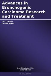 Advances in Bronchogenic Carcinoma Research and Treatment: 2012 Edition: ScholarlyBrief
