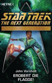 Star Trek - Starfleet Academy: Erobert die Flagge!: Roman