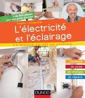 L'électricité et l'éclairage: J'installe, je pose, je change, je répare