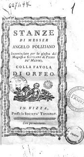 Stanze di messer Angelo Poliziano incominciate per la giostra del magnifico Giuliano di Piero de' Medici, colla favola di Orfeo
