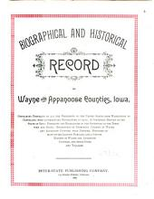 Biographical and Historical Record of Wayne and Appanoose Counties, Iowa: Containing ... a Condensed History of the State of Iowa; Portraits and Biographies of the Governors of the Territory and State; Engravings of Prominent Citizens in Wayne and Appanoose Counties, with Personal Histories of Many of the Leading Families, and a Concise History of Wayne and Appanoose Counties ...