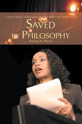 SAVED BY PHILOSOPHY: A Novel about Philosophy, <br>and the <i>Amor Dei Intellectualis</i>