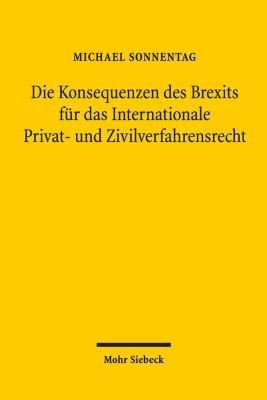 Die Konsequenzen des Brexits f  r das Internationale Privat  und Zivilverfahrensrecht PDF