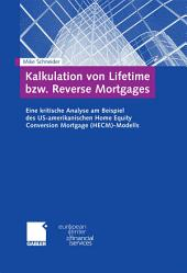 Kalkulation von Lifetime bzw. Reverse Mortgages: Eine kritische Analyse am Beispiel des US-amerikanischen Home Equity Conversion Mortgage (HECM)-Modells
