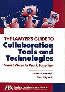 The Lawyer s Guide to Collaboration Tools and Technologies