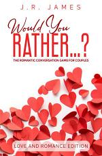 Would You Rather...? The Romantic Conversation Game for Couples