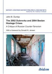 The 2002 Dubrovka and 2004 Beslan Hostage Crises: A Critique of Russian Counter-Terrorism